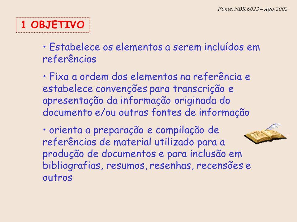 Fonte: NBR 6023 – Ago/2002 1 OBJETIVO Estabelece os elementos a serem incluídos em referências Fixa a ordem dos elementos na referência e estabelece c