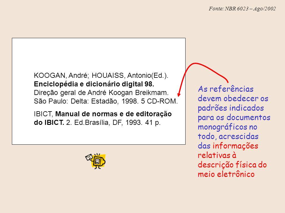 Fonte: NBR 6023 – Ago/2002 KOOGAN, André; HOUAISS, Antonio(Ed.). Enciclopédia e dicionário digital 98. Direção geral de André Koogan Breikmam. São Pau