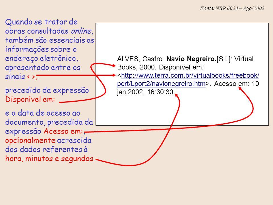 Fonte: NBR 6023 – Ago/2002 ALVES, Castro. Navio Negreiro.[S.l.]: Virtual Books, 2000. Disponível em:. Acesso em: 10 jan.2002, 16:30:30http://www.terra