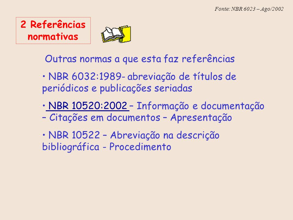 Fonte: NBR 6023 – Ago/2002 2 Referências normativas Outras normas a que esta faz referências NBR 6032:1989- abreviação de títulos de periódicos e publ