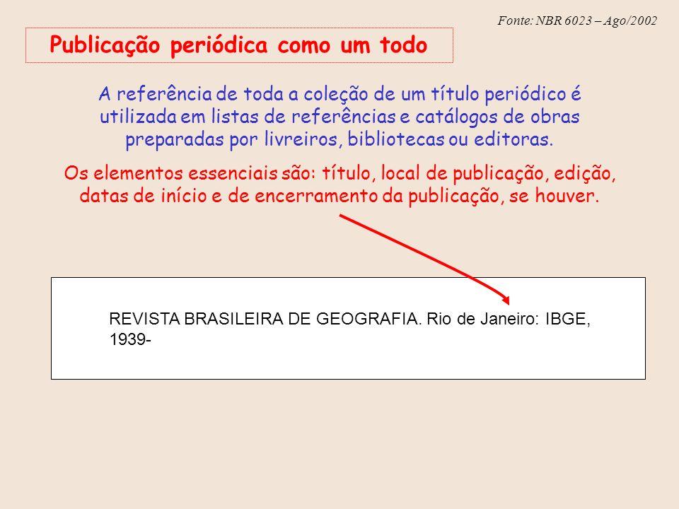 Fonte: NBR 6023 – Ago/2002 Publicação periódica como um todo A referência de toda a coleção de um título periódico é utilizada em listas de referência