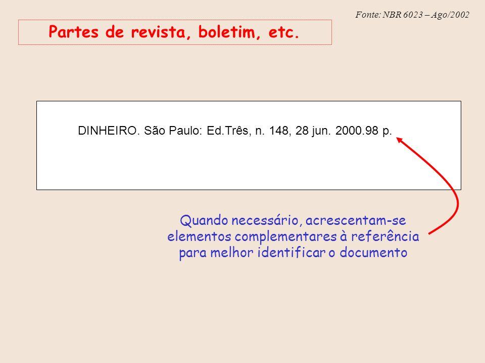 Fonte: NBR 6023 – Ago/2002 Partes de revista, boletim, etc. DINHEIRO. São Paulo: Ed.Três, n. 148, 28 jun. 2000.98 p. Quando necessário, acrescentam-se