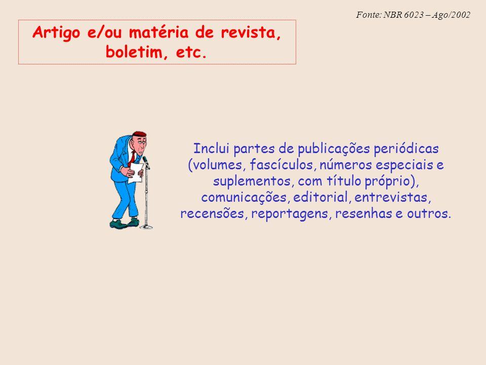 Fonte: NBR 6023 – Ago/2002 Artigo e/ou matéria de revista, boletim, etc. Inclui partes de publicações periódicas (volumes, fascículos, números especia