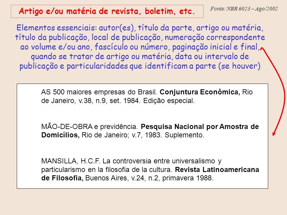 Fonte: NBR 6023 – Ago/2002 Artigo e/ou matéria de revista, boletim, etc. Elementos essenciais: autor(es), título da parte, artigo ou matéria, título d