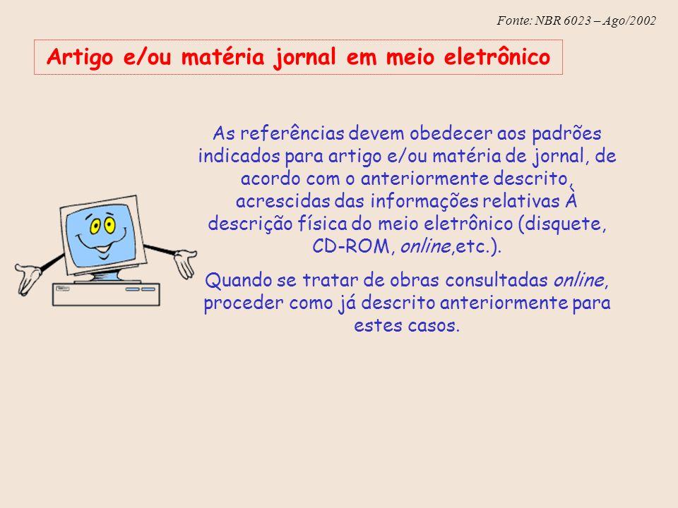 Fonte: NBR 6023 – Ago/2002 Artigo e/ou matéria jornal em meio eletrônico As referências devem obedecer aos padrões indicados para artigo e/ou matéria