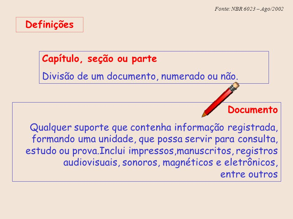 Fonte: NBR 6023 – Ago/2002 Definições Capítulo, seção ou parte Divisão de um documento, numerado ou não. Documento Qualquer suporte que contenha infor
