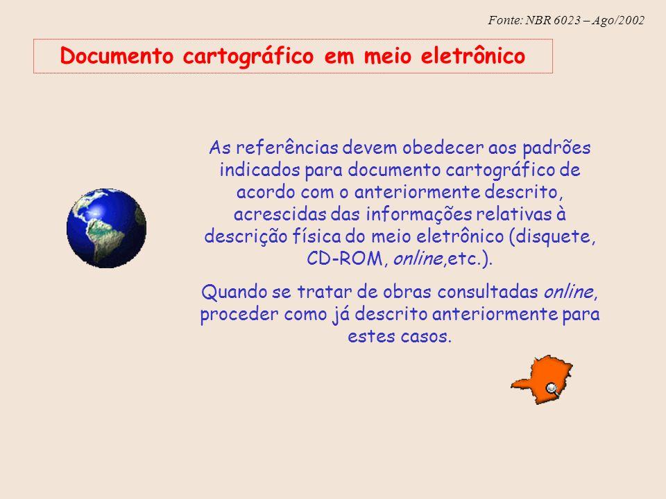 Fonte: NBR 6023 – Ago/2002 Documento cartográfico em meio eletrônico As referências devem obedecer aos padrões indicados para documento cartográfico d