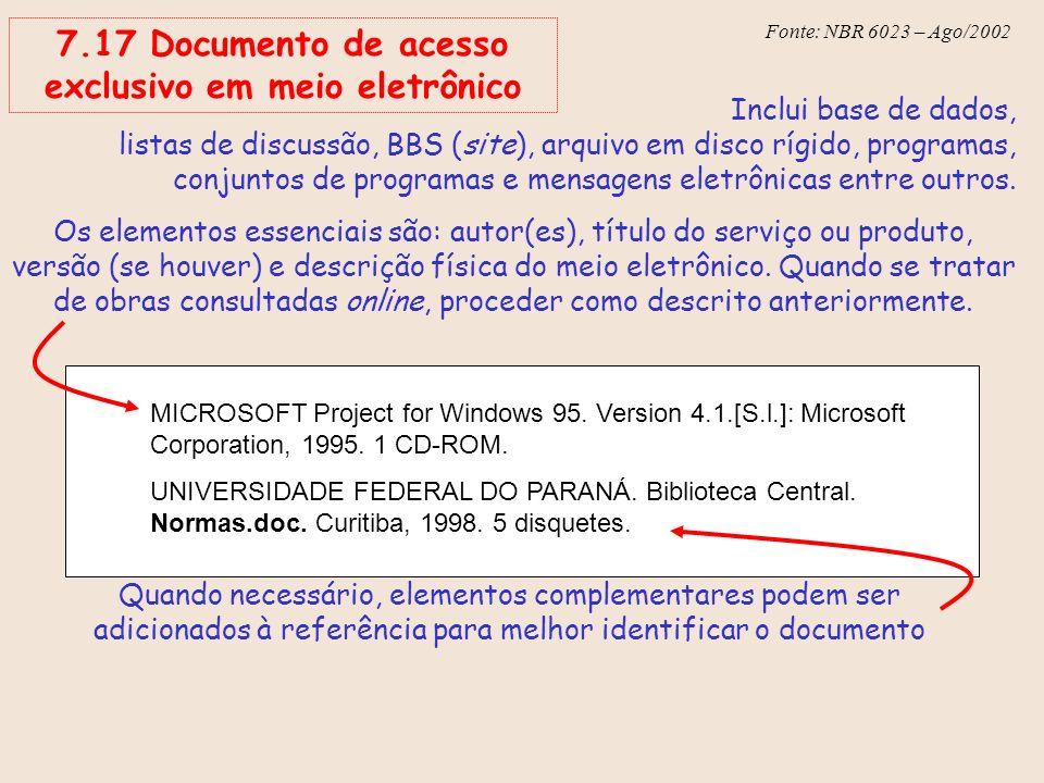 Fonte: NBR 6023 – Ago/2002 Inclui base de dados, listas de discussão, BBS (site), arquivo em disco rígido, programas, conjuntos de programas e mensage