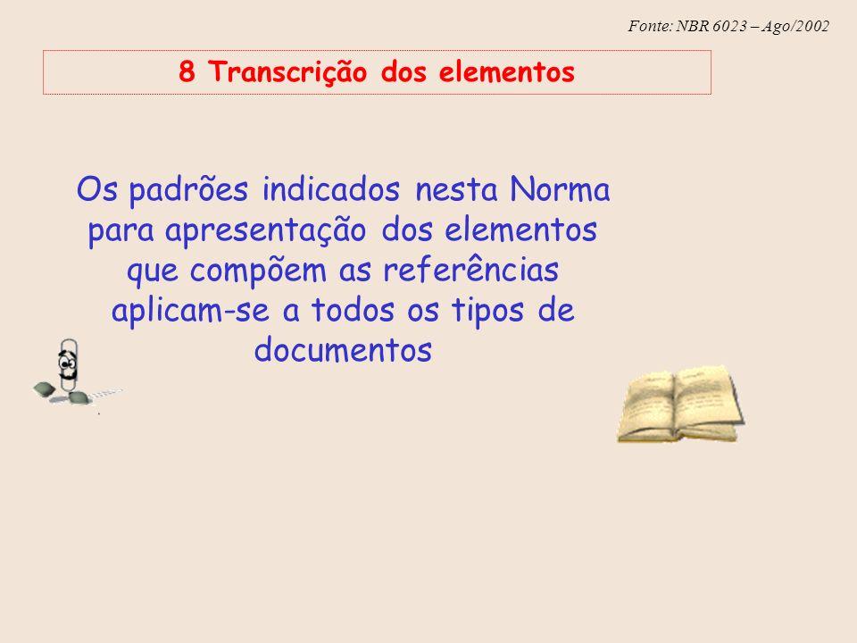 Fonte: NBR 6023 – Ago/2002 8 Transcrição dos elementos Os padrões indicados nesta Norma para apresentação dos elementos que compõem as referências apl