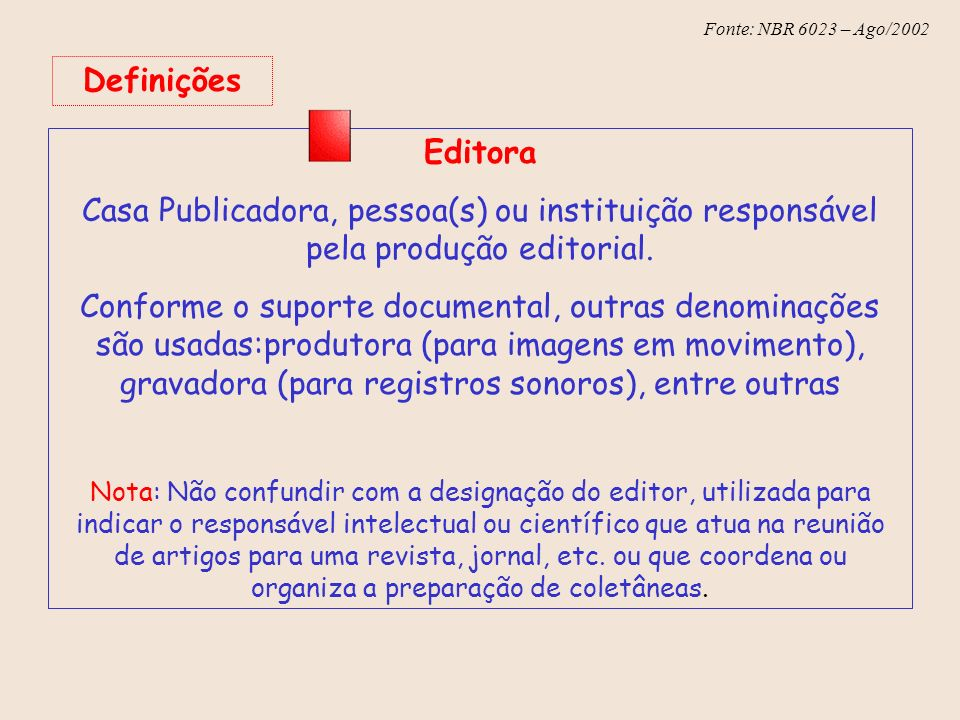 Fonte: NBR 6023 – Ago/2002 Definições Editora Casa Publicadora, pessoa(s) ou instituição responsável pela produção editorial. Conforme o suporte docum