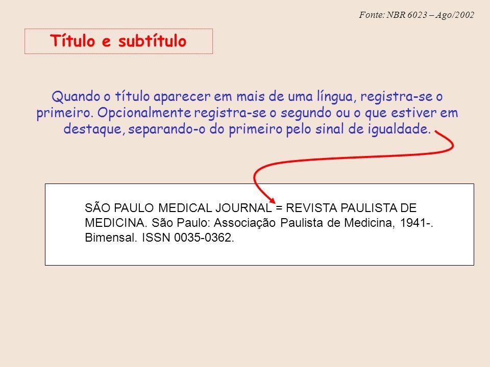 Fonte: NBR 6023 – Ago/2002 Título e subtítulo Quando o título aparecer em mais de uma língua, registra-se o primeiro. Opcionalmente registra-se o segu