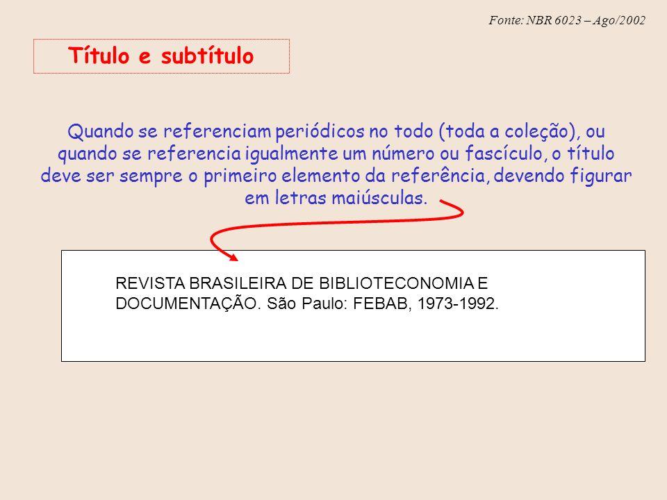 Fonte: NBR 6023 – Ago/2002 Título e subtítulo Quando se referenciam periódicos no todo (toda a coleção), ou quando se referencia igualmente um número