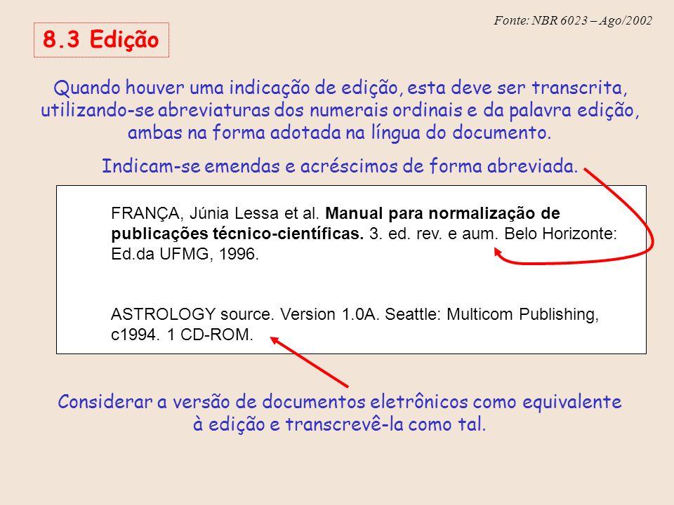 Fonte: NBR 6023 – Ago/2002 8.3 Edição Quando houver uma indicação de edição, esta deve ser transcrita, utilizando-se abreviaturas dos numerais ordinai