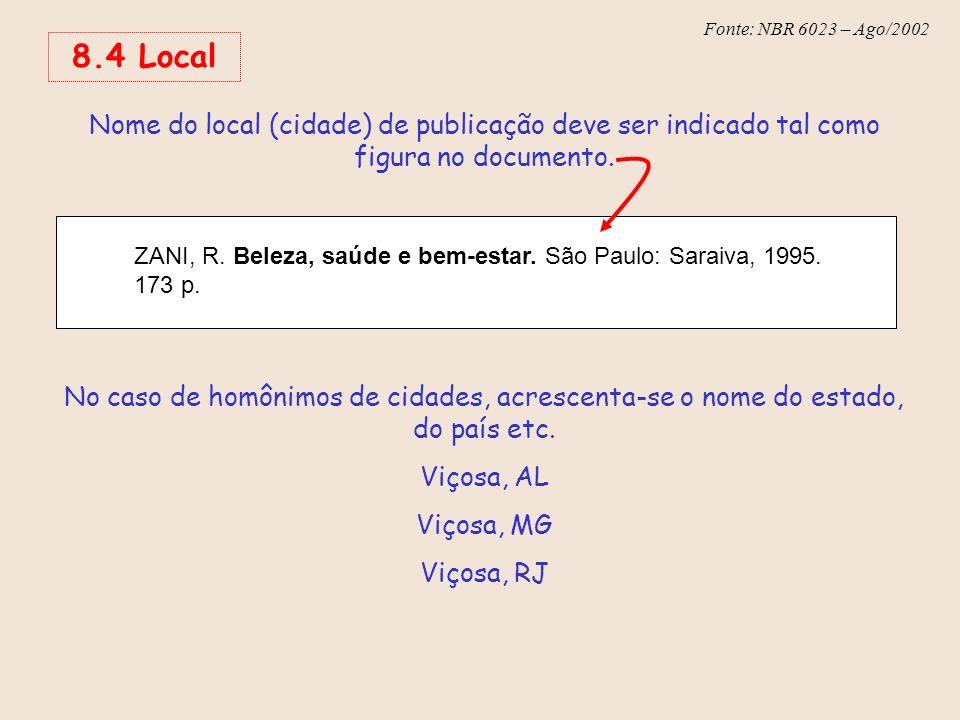 Fonte: NBR 6023 – Ago/2002 8.4 Local Nome do local (cidade) de publicação deve ser indicado tal como figura no documento. No caso de homônimos de cida