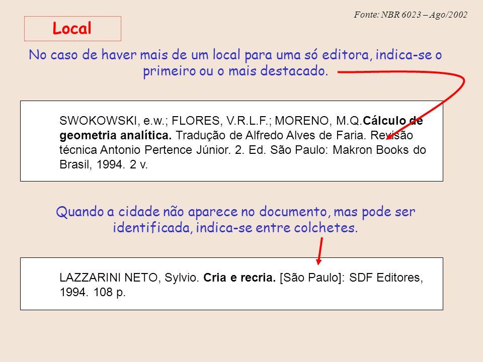 Fonte: NBR 6023 – Ago/2002 Local No caso de haver mais de um local para uma só editora, indica-se o primeiro ou o mais destacado. SWOKOWSKI, e.w.; FLO