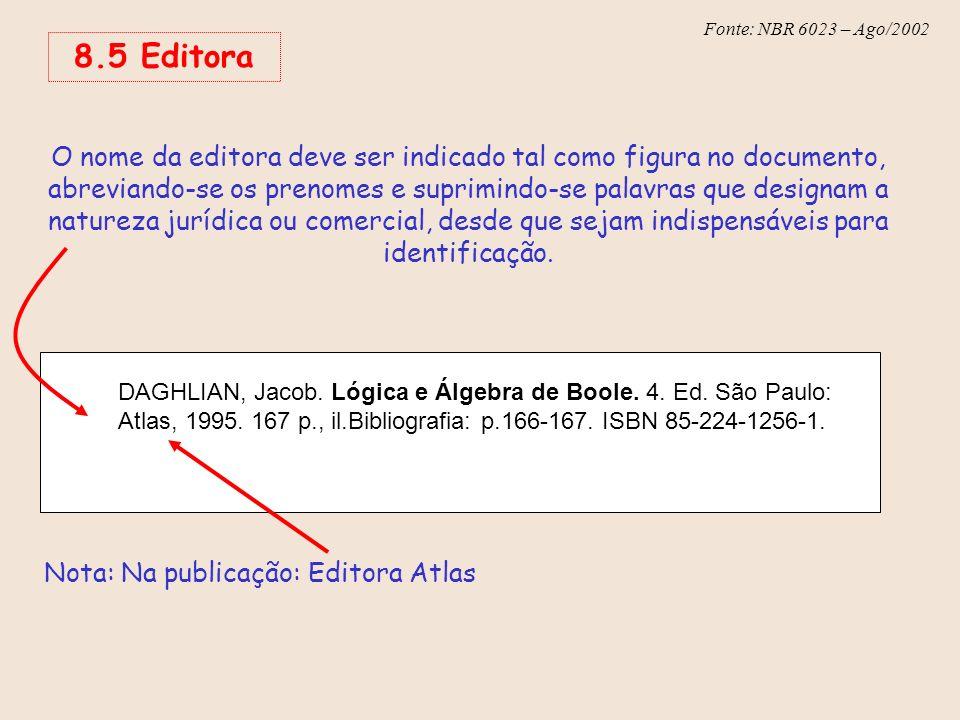 Fonte: NBR 6023 – Ago/2002 8.5 Editora O nome da editora deve ser indicado tal como figura no documento, abreviando-se os prenomes e suprimindo-se pal