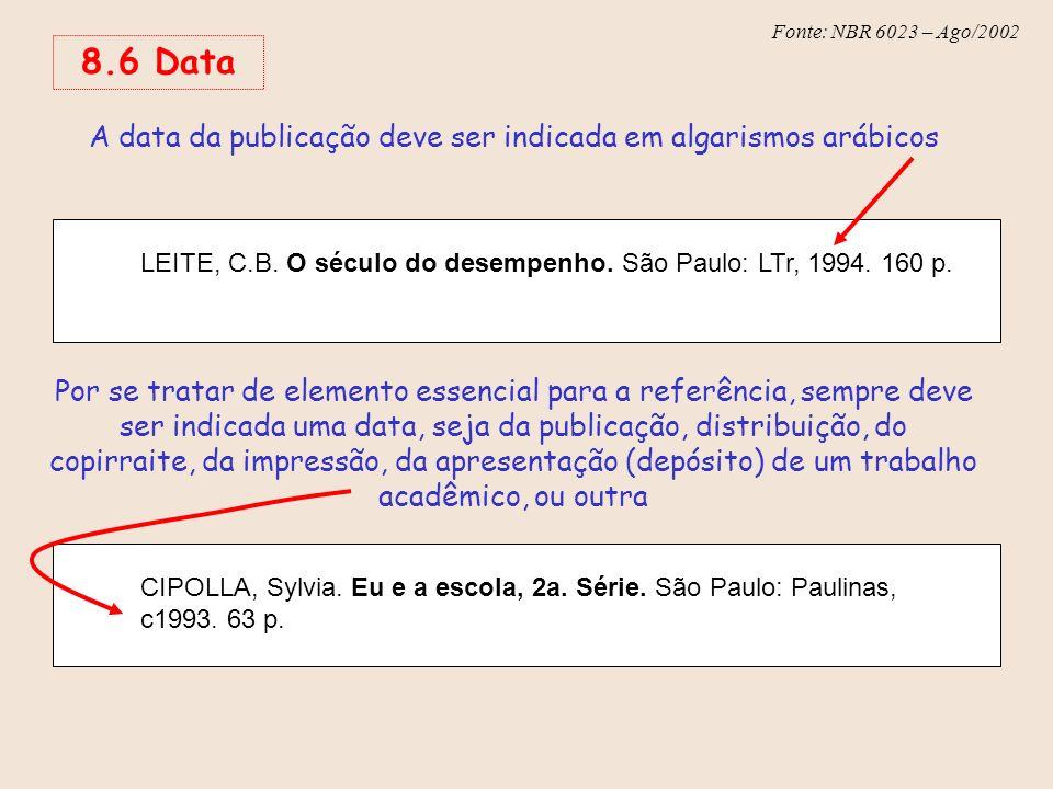 Fonte: NBR 6023 – Ago/2002 8.6 Data A data da publicação deve ser indicada em algarismos arábicos LEITE, C.B. O século do desempenho. São Paulo: LTr,