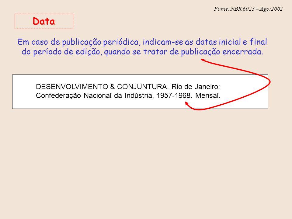 Fonte: NBR 6023 – Ago/2002 Data Em caso de publicação periódica, indicam-se as datas inicial e final do período de edição, quando se tratar de publica