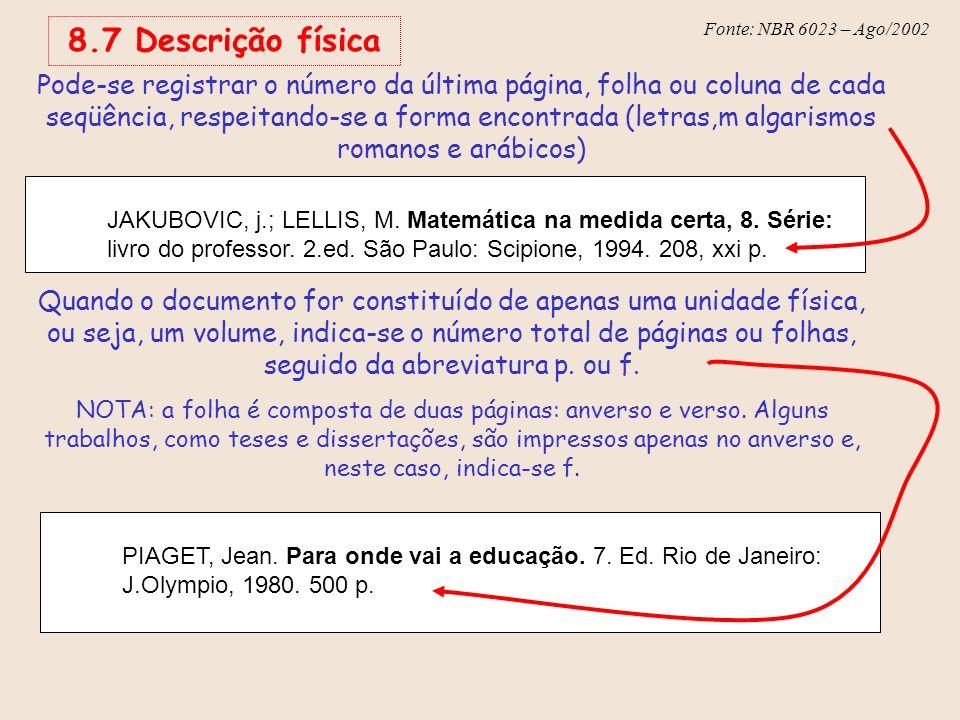 Fonte: NBR 6023 – Ago/2002 8.7 Descrição física JAKUBOVIC, j.; LELLIS, M. Matemática na medida certa, 8. Série: livro do professor. 2.ed. São Paulo: S