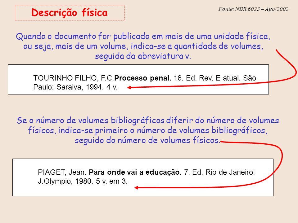 Fonte: NBR 6023 – Ago/2002 Descrição física TOURINHO FILHO, F.C.Processo penal. 16. Ed. Rev. E atual. São Paulo: Saraiva, 1994. 4 v. Quando o document