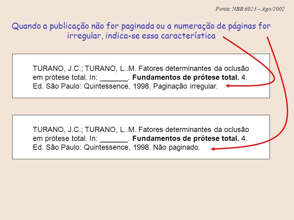 Fonte: NBR 6023 – Ago/2002 TURANO, J.C.; TURANO, L..M. Fatores determinantes da oclusão em prótese total. In: _______. Fundamentos de prótese total. 4