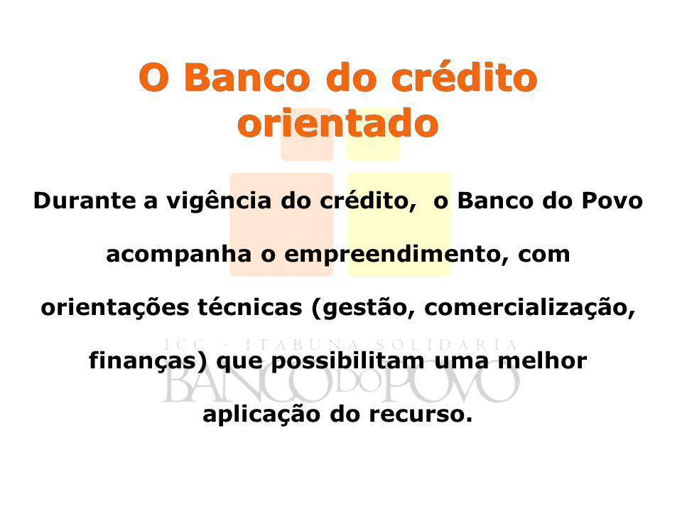 O Banco do crédito orientado Durante a vigência do crédito, o Banco do Povo acompanha o empreendimento, com orientações técnicas (gestão, comercialização, finanças) que possibilitam uma melhor aplicação do recurso.