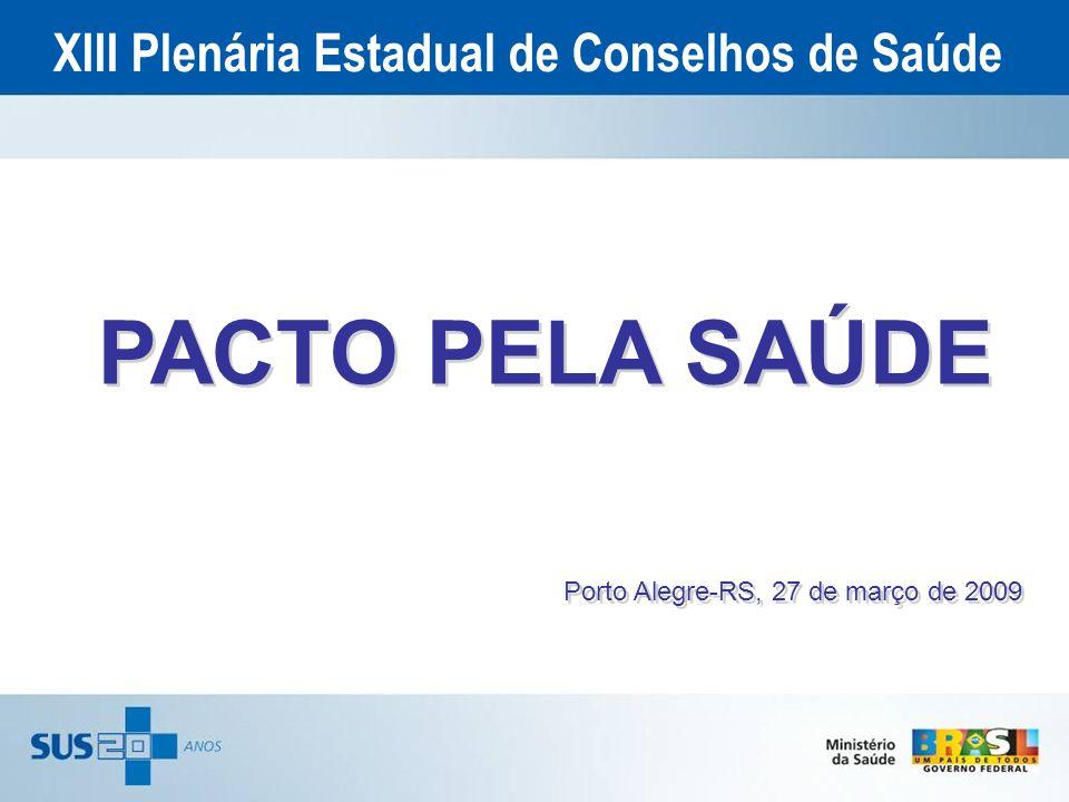 XIII Plenária Estadual de Conselhos de Saúde PACTO PELA SAÚDE Porto Alegre-RS, 27 de março de 2009