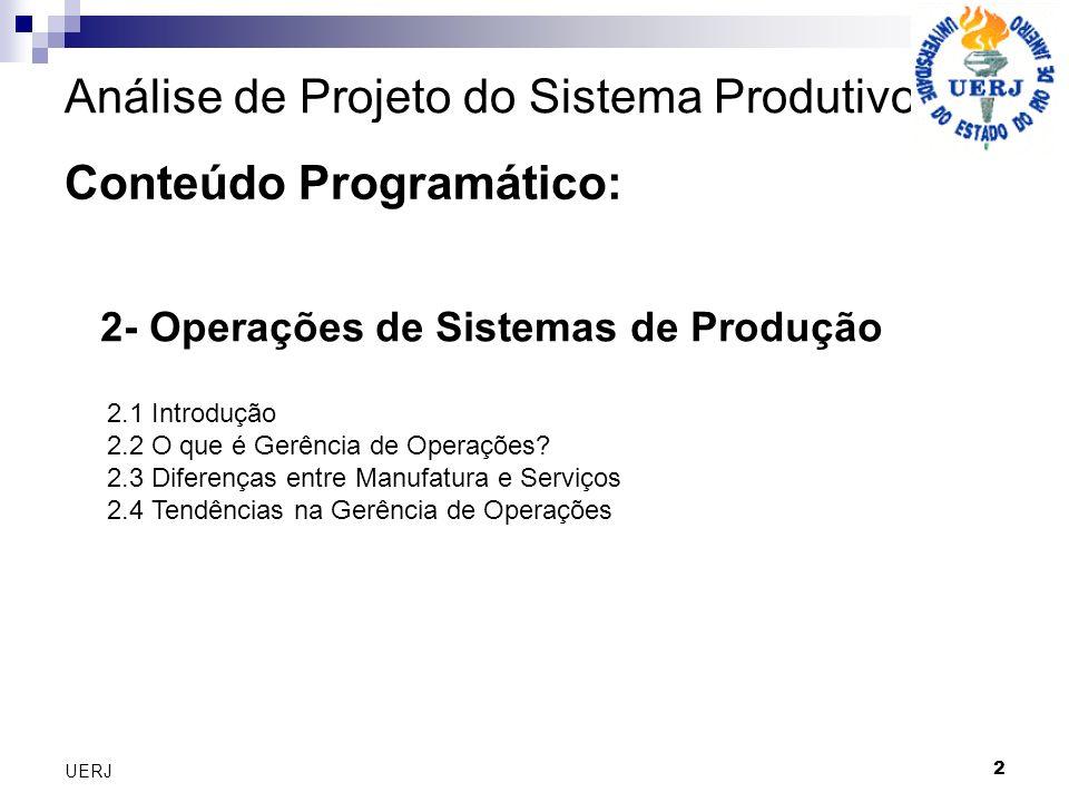 2 UERJ Análise de Projeto do Sistema Produtivo Conteúdo Programático: 2.1 Introdução 2.2 O que é Gerência de Operações? 2.3 Diferenças entre Manufatur