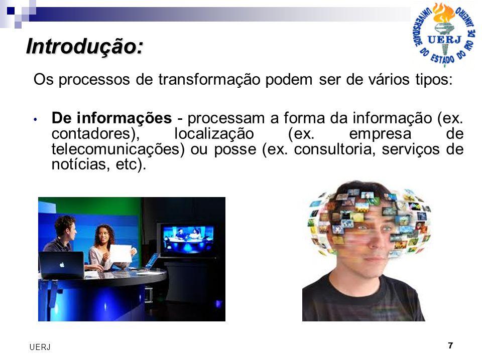 7 UERJ Os processos de transformação podem ser de vários tipos: De informações - processam a forma da informação (ex. contadores), localização (ex. em