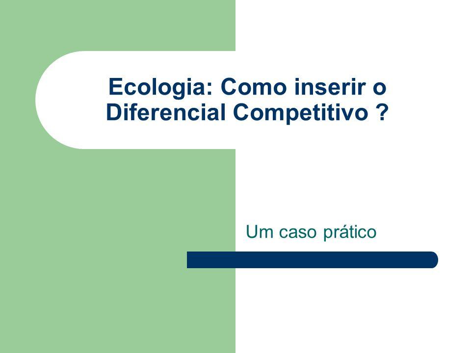Ecologia: Como inserir o Diferencial Competitivo ? Um caso prático