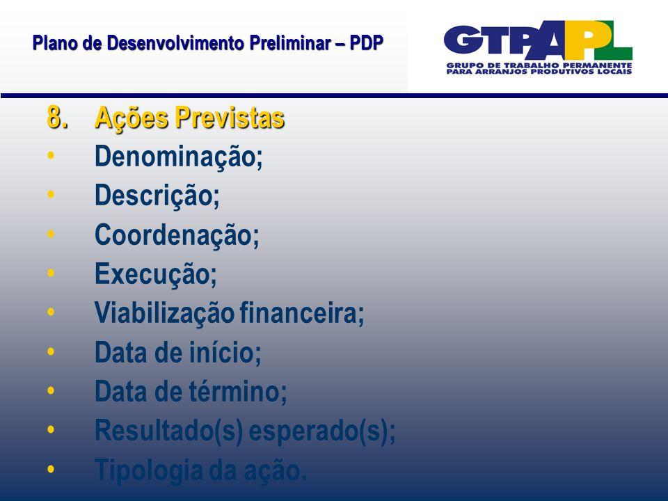 Plano de Desenvolvimento Preliminar – PDP 8. Ações Previstas Denominação; Descrição; Coordenação; Execução; Viabilização financeira; Data de início; D