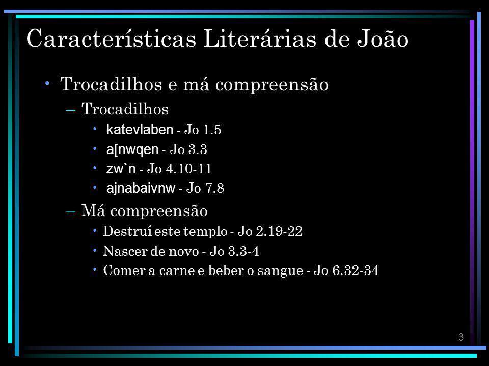 3 Características Literárias de João Trocadilhos e má compreensão –Trocadilhos katevlaben - Jo 1.5 a[nwqen - Jo 3.3 zw`n - Jo 4.10-11 ajnabaivnw - Jo