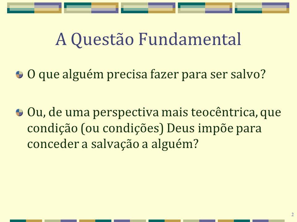 2 A Questão Fundamental O que alguém precisa fazer para ser salvo? Ou, de uma perspectiva mais teocêntrica, que condição (ou condições) Deus impõe par