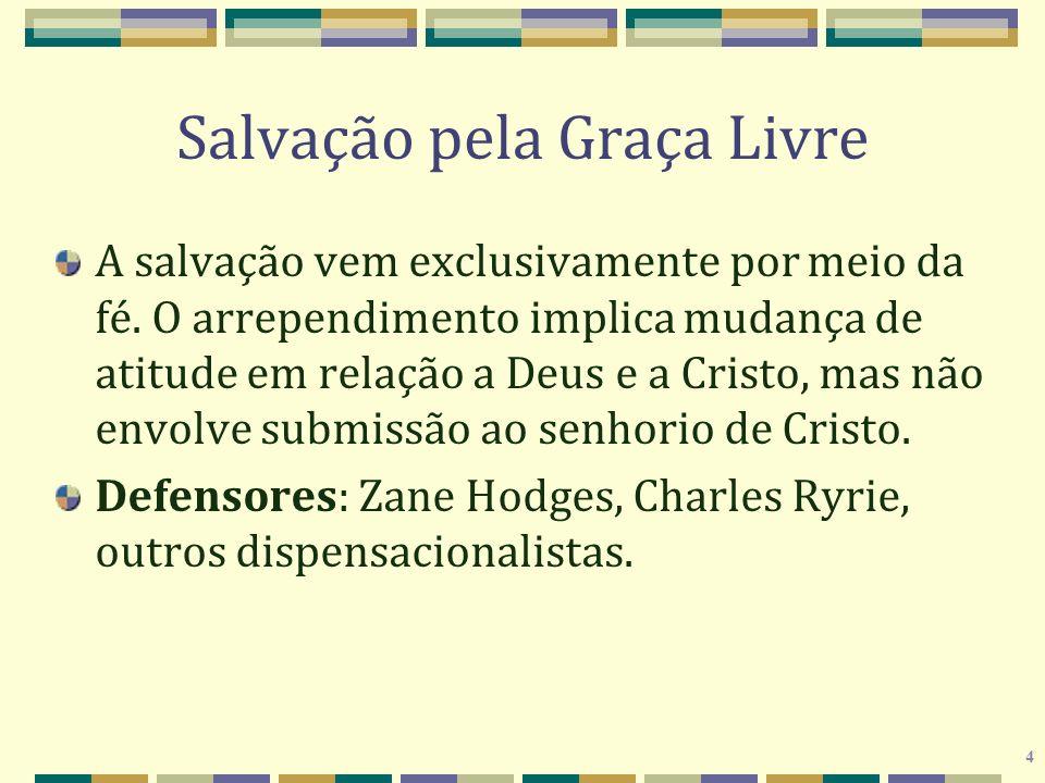 4 Salvação pela Graça Livre A salvação vem exclusivamente por meio da fé. O arrependimento implica mudança de atitude em relação a Deus e a Cristo, ma