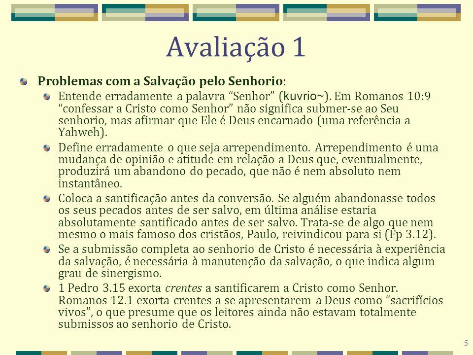 5 Avaliação 1 Problemas com a Salvação pelo Senhorio: Entende erradamente a palavra Senhor ( kuvrio~ ). Em Romanos 10:9 confessar a Cristo como Senhor