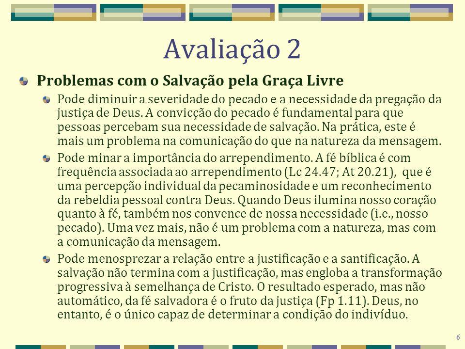 6 Avaliação 2 Problemas com o Salvação pela Graça Livre Pode diminuir a severidade do pecado e a necessidade da pregação da justiça de Deus. A convicç