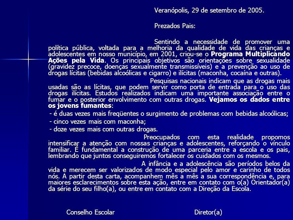 Veranópolis, 29 de setembro de 2005. Prezados Pais: Sentindo a necessidade de promover uma política pública, voltada para a melhoria da qualidade de v