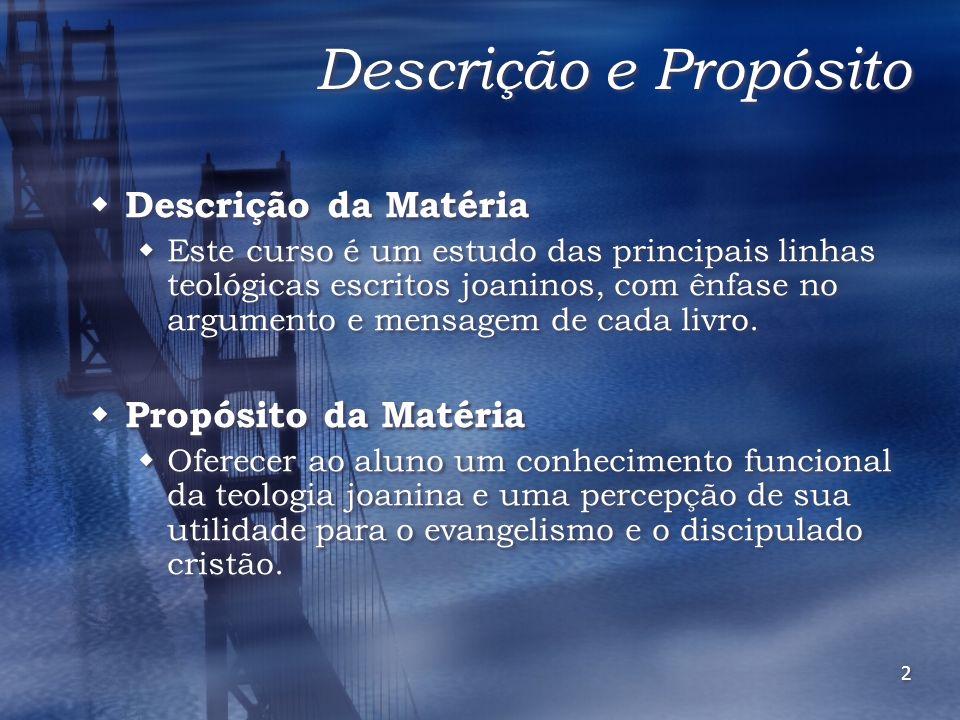 3 Objetivos Objetivos da matéria Capacitar o aluno a: Discernir os principais interesses e propósitos do apóstolo João em suas obras.
