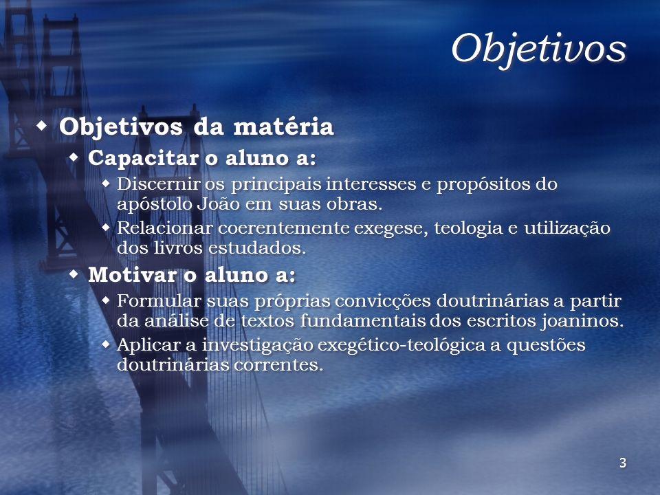 3 Objetivos Objetivos da matéria Capacitar o aluno a: Discernir os principais interesses e propósitos do apóstolo João em suas obras. Relacionar coere
