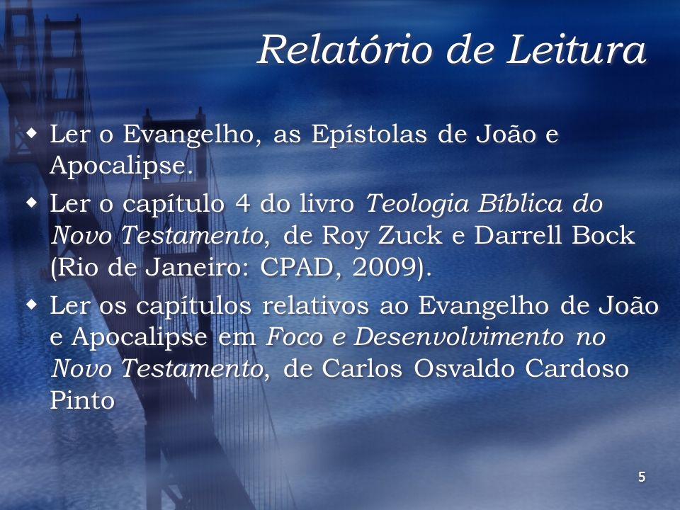 5 Relatório de Leitura Ler o Evangelho, as Epístolas de João e Apocalipse. Ler o capítulo 4 do livro Teologia Bíblica do Novo Testamento, de Roy Zuck