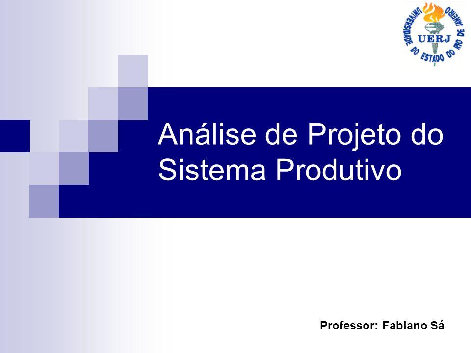 Análise de Projeto do Sistema Produtivo Professor: Fabiano Sá