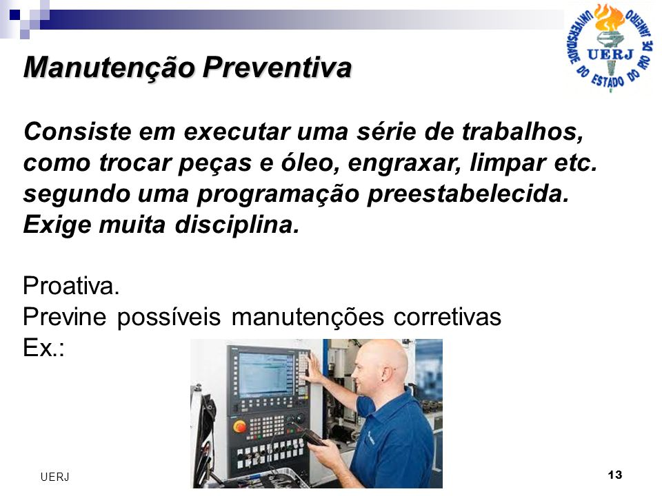 Manutenção Preventiva Manutenção Preventiva Consiste em executar uma série de trabalhos, como trocar peças e óleo, engraxar, limpar etc. segundo uma p