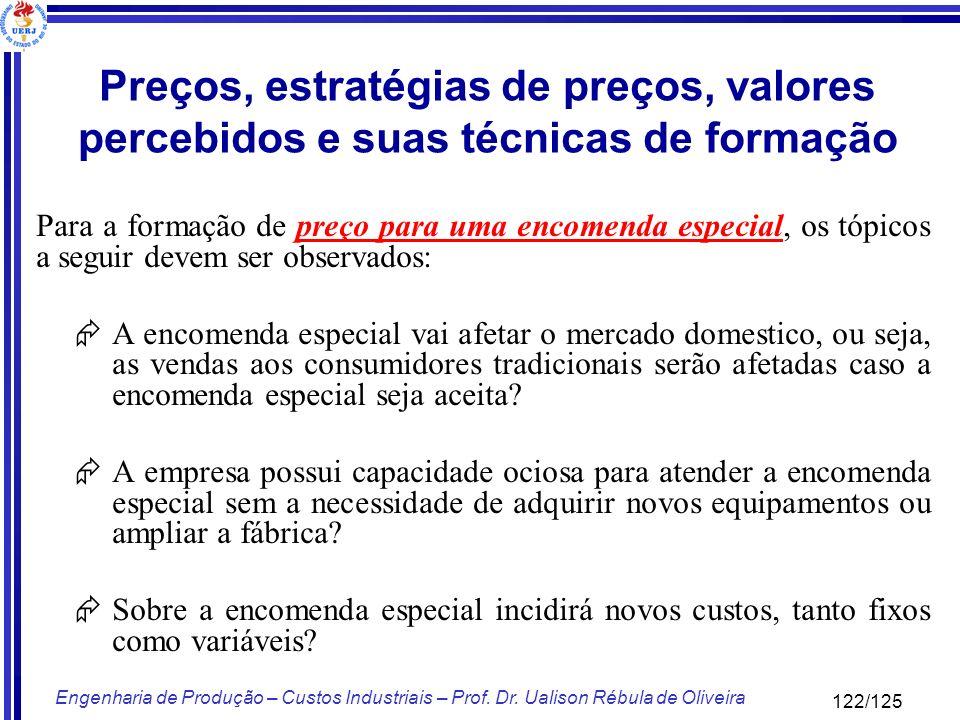122/125 Engenharia de Produção – Custos Industriais – Prof. Dr. Ualison Rébula de Oliveira Para a formação de preço para uma encomenda especial, os tó