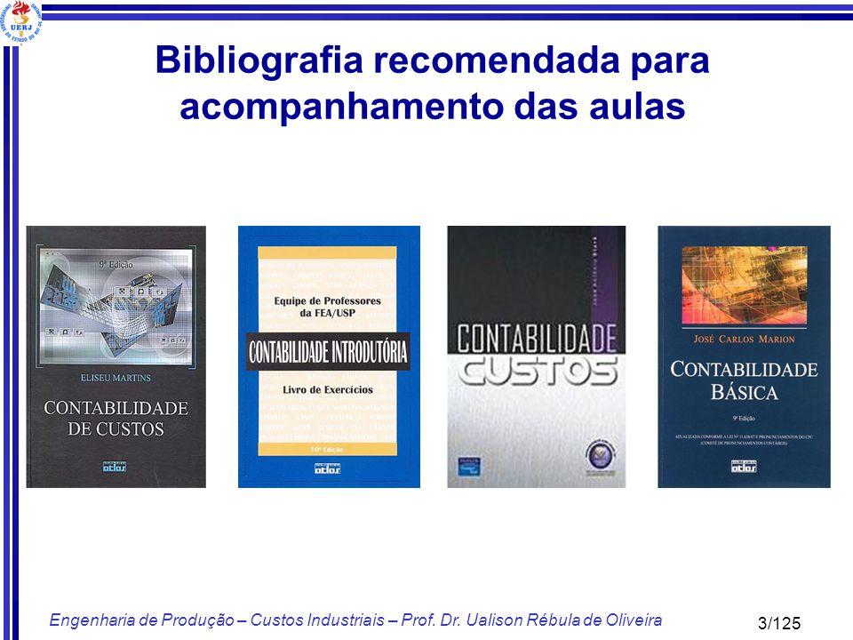 3/125 Engenharia de Produção – Custos Industriais – Prof. Dr. Ualison Rébula de Oliveira Bibliografia recomendada para acompanhamento das aulas
