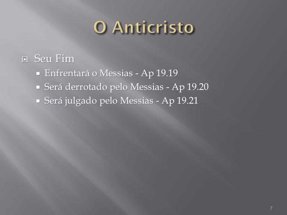 Seu Fim Seu Fim Enfrentará o Messias - Ap 19.19 Enfrentará o Messias - Ap 19.19 Será derrotado pelo Messias - Ap 19.20 Será derrotado pelo Messias - A