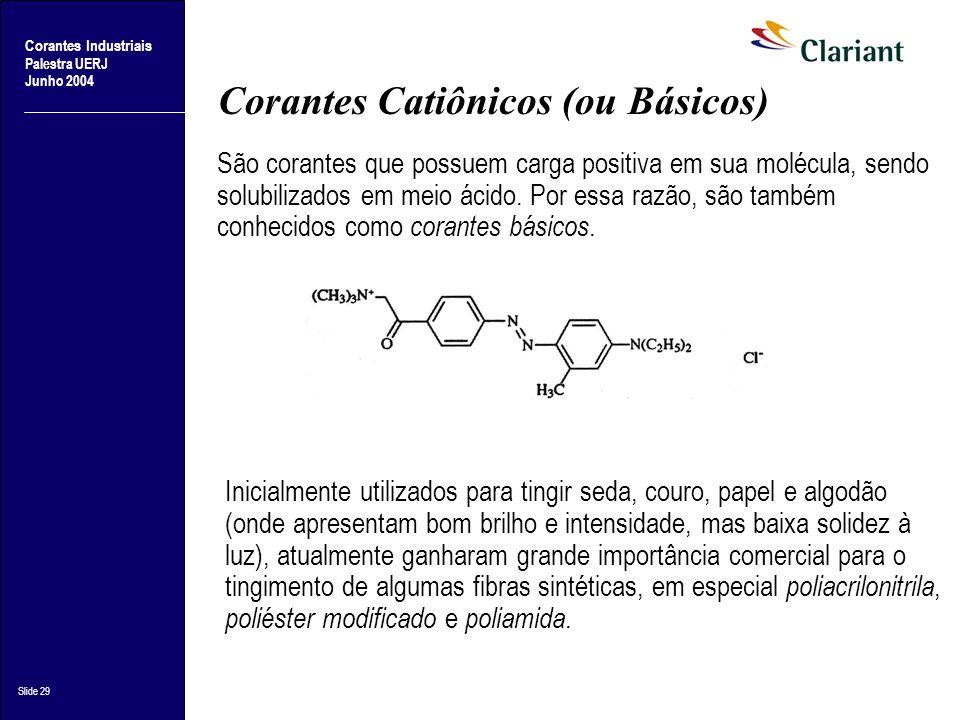 Corantes Industriais Palestra UERJ Junho 2004 Slide 29 Corantes Catiônicos (ou Básicos) São corantes que possuem carga positiva em sua molécula, sendo