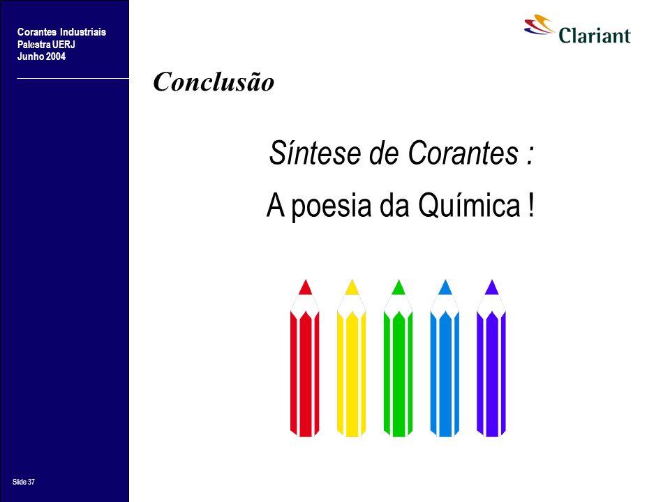 Corantes Industriais Palestra UERJ Junho 2004 Slide 37 Conclusão Síntese de Corantes : A poesia da Química !