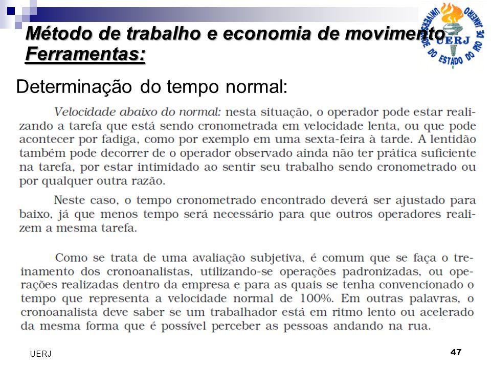 Método de trabalho e economia de movimento Ferramentas: 47 UERJ Determinação do tempo normal: