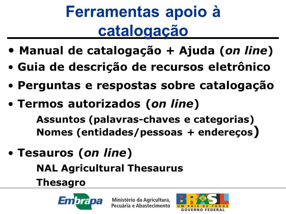 Acesso às ferramentas de apoio à catalogação Ajuda (on line) – browser IExplorer http://agencia.cnptia.embrapa.br:8080/Agencia27/RecursoEletronico/ajudacatalog.