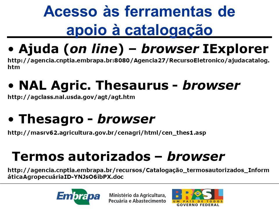 Acesso às ferramentas de apoio à catalogação Ajuda (on line) – browser IExplorer http://agencia.cnptia.embrapa.br:8080/Agencia27/RecursoEletronico/aju